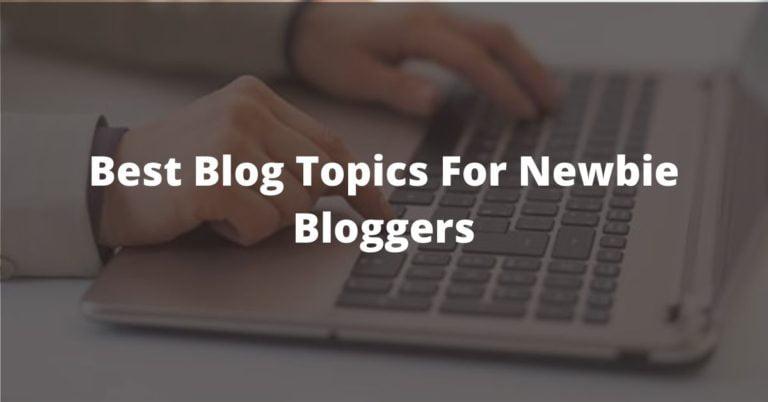Best Blogging Topics For Newbie Blogger