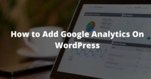 How to Add Google Analytics On WordPress