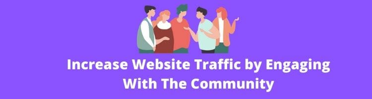 Increase Website Traffic by Engaging with the Community
