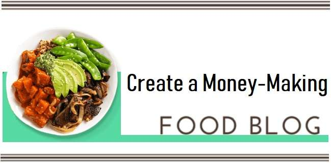 How To Create A Money Making Food Blog